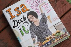 have: Isa Chandra Moskowitz, Isa Does It: Amazingly Easy, Wildly Delicious Vegan Recipes for Every Day of the Week