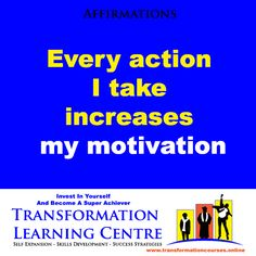 Affirmations: Every action I take increases my motivation. www.transformationcourses.online For 50+ VERY AFFORDABLE Personal Development And Entrepreneur Training Online Courses
