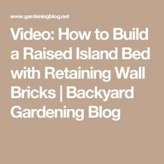 Video: How to Build a Raised Island Bed with Retaining Wall Bricks | Backyard Gardening Blog