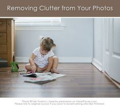 Great Ideas for Removing Clutter from Your Photos via iHeartFaces.com