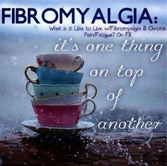 Fibromyalgia . . . What is is it like to live with Fibromyalgia & Chronic Fatigue? It's one thing on top of another.
