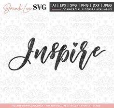 Inspire svg, inspirational svg, motivational svg, svg, dxf, eps, Quote SVG, Cut File, Cricut, Silhouette, Instant download, Iron Transfer