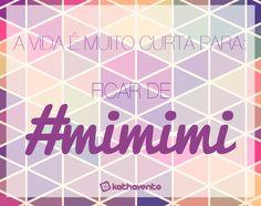 A vida é muito curta para ficar de #mimimi