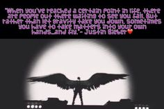 """""""When you've reached a certain point in life, there are people out there waiting to see you fall. But rather than let gravity take you down, sometimes you have to take matters into your own hands...and fly."""" Justin Bieber❤"""