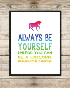 Always Be Yourself... Then Always be a Unicorn 8X10 INSTANT DOWNLOAD Printable - Be Yourself Rainbow Unicorn Inspirational Wall Art Decor on Etsy, $5.00