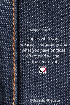 Women's Tip #5. Ladies what your wearing is branding, and what you have on does effect who will be attracted to you. #dating #datingtip #fashiontip