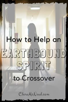 Or… What you need to know about about earthbound spirits and helping them get un-stuck.