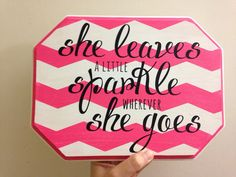 She Leaves a Little Sparkle Wherever She Goes wood sign by TheColleyShop on Etsy https://www.etsy.com/listing/234522052/she-leaves-a-little-sparkle-wherever-she