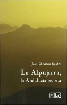 La Alpujarra, la Andalucía secreta / Jean-Christian Spahni http://fama.us.es/record=b2677308~S5*spi