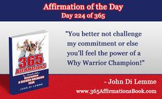 """""""You better not challenge my commitment or else you'll feel the power of a Why Warrior Champion!"""" - John Di Lemme"""
