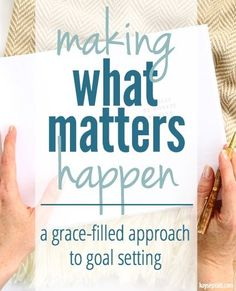 A 5-day series on MAKING WHAT MATTERS HAPPEN :: A grace-filled approach to goal setting with Lara Casey and Kayse Pratt!