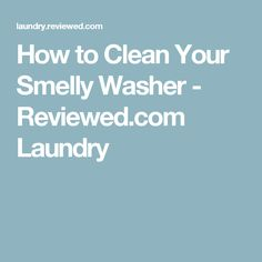 How to Clean Your Smelly Washer - Reviewed.com Laundry