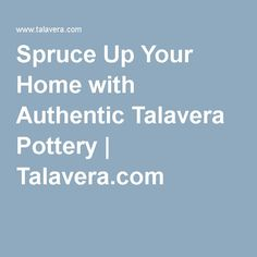 Spruce Up Your Home with Authentic Talavera Pottery | Talavera.com #blog