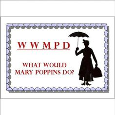 WWMPD (What Would Mary Poppins Do) - Magnet.  I need this.