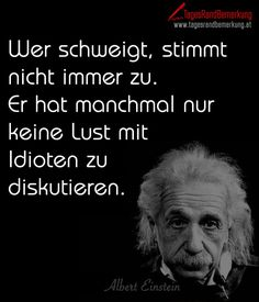 Whoever is silent does not always agree. Sometimes he just doesn& feel like arguing with idiots. - Quote from The Daily Edge Comment einstein quotes movie quotes fathers quotes women quotes quotes Idiot Quotes, Funny Quotes, Life Quotes, Movie Quotes, Wisdom Quotes, Funny Pics, German Quotes, Health Quotes, Man Humor