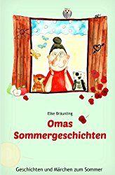 Elke Bräunling Omas Geschichten durchs Jahr Frühling, Sommer, Herbst und Winter - Jahreszeitengeschichten für Kinder 38 Geschichten und Märchen