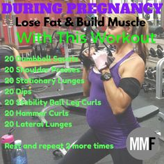 You can build muscle and lose fat even during pregnancy. This pregnancy workout is great it works every muscle.  More pregnancy exercises and workouts here.