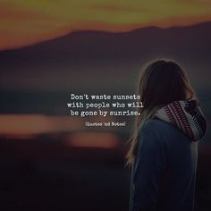 Don't waste sunsets with people who will be gone by sunrise. via (http://ift.tt/2vwzdD7)