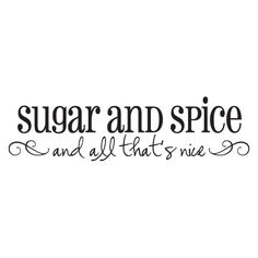 Sugar and spice and all that's nice [scroll embellishment]