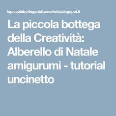 La piccola bottega della Creatività: Alberello di Natale amigurumi - tutorial uncinetto
