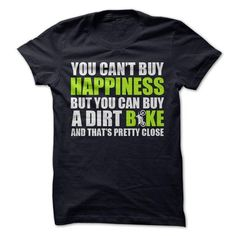 You can't buy happiness but you can buy a Dirt Bike and that's pretty close