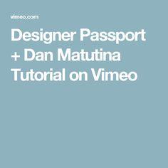 Designer Passport + Dan Matutina Tutorial on Vimeo