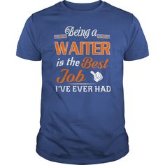 Being A Waiter Is The Best Job T-Shirt #gift #ideas #Popular #Everything #Videos #Shop #Animals #pets #Architecture #Art #Cars #motorcycles #Celebrities #DIY #crafts #Design #Education #Entertainment #Food #drink #Gardening #Geek #Hair #beauty #Health #fitness #History #Holidays #events #Home decor #Humor #Illustrations #posters #Kids #parenting #Men #Outdoors #Photography #Products #Quotes #Science #nature #Sports #Tattoos #Technology #Travel #Weddings #Women
