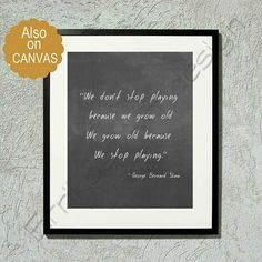 Play Quote Chalkboard We don't stop playing because we