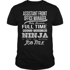 Assistant Front Office Manager Only Because Full Time Multi Tasking Ninja Is Not An Actual Job Title T Shirt, Hoodie Office Manager