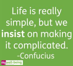 """Life is really #simple, but we insist on making it #complicated."" -#Confucius"