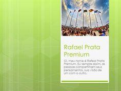 Meu nome é Rafeal Prata premium. Eu gostaria de compartilhar algumas divertidas amorosa momentos da minha vida com vocês. Você pode me encontrar no foursquare, rever minhas fotografias e contactar-me directamente. Visit here : http://www.authorstream.com/Presentation/rafaelprata-2684618-rafael-prata-premium/