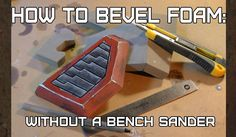 How To Bevel EVA Foam Without A Bench Sander