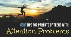 More Tips for Parents of Teens with Attention Problems   #HSLDABlog