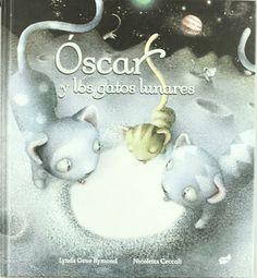 """Lynda Gene Rymond / Nicoletta Ceccoli. """"Óscar y los gatos lunares"""". Editorial Thule (4 a 8 años)"""