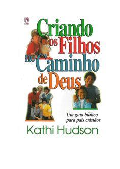 Criando os filhos no caminho de Deus - Kathi Hudson www.semeadores2.blogspot.com