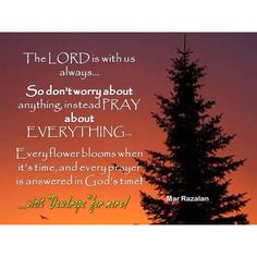 The Lord is with us... don't worry about anything.