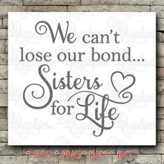 Sisters for Life/We can't lose our bond/ sister love/SVG File/ Jpg Dxf Png/Digital Files Little Sister Quotes, Sister Poems, Love My Sister, Dear Sister, Little Sisters, Family Quotes, Life Quotes, Funny Quotes, Sibling Quotes