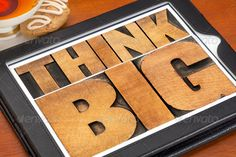 think big on digital tablet ...  abstract, big, computer, cup, digital tablet, dream, encouragement, grain, grunge, inspiration, letterpress, motivation, printing block, sign, test, text, think, touchscreen, type, typography, vintage, wood, word