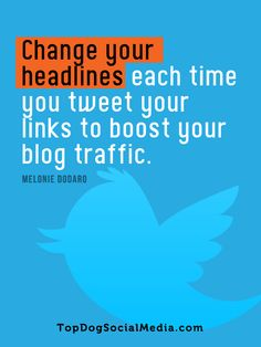 Change your headlines each time you tweet your links to boost your blog traffic. ~Melonie Dodaro TopDogSocialMedia.com