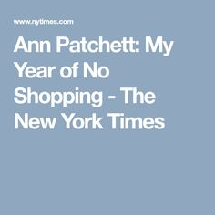 Ann Patchett: My Year of No Shopping - The New York Times