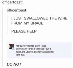 HOW DO YOU SWALLOW YOUR WIRE ITS ATTACHED TO THE BRACKETS oh god bless this person
