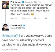 Dan and Phil almost died from a gas leak, they could have been murdered by scented candles<<<< ah yes scented candles absolutely NO implications there what so ever. Dan And Phil Memes, Phil 3, Dan And Phil Cute, Dan And Phill, Danisnotonfire And Amazingphil, Phil Lester, Markiplier, Phan, Tumblr Funny