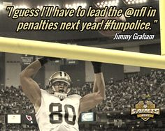 """I guess I'll have to lead the @nfl in penalties next year! #funpolice.""  Jimmy Graham  #Saints #SaintsNews"