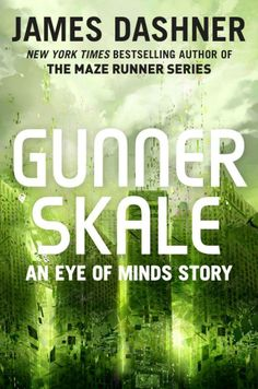 Gunner Skale® The Eye of Minds Story by James Dashner. Similar to The Maze Runners Files® The Maze Runners
