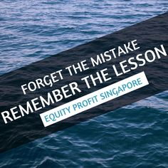 Forget the mistake and rememberthelesson -www.equityprofit.com