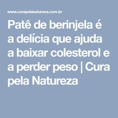 Patê de berinjela é a delícia que ajuda a baixar colesterol e a perder peso   Cura pela Natureza