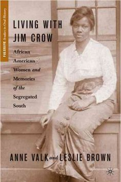 Living with Jim Crow : African American women and memories of the segregated South / Anne Valk and Leslie Brown.