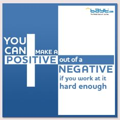 'You can make a Positive out of a negative if you work at it hard enough' - Quote designed by Bayt.com