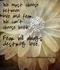 We must always choose between love and fear