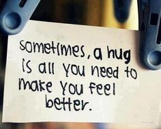 Sometimes, a hug is all I need to make me feel better :')